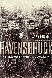 Ravensbrück: A história do campo de concentração nazista para mulheres: A história do campo de concentração nazista para mulh