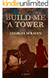 Build Me a Tower: A Novel