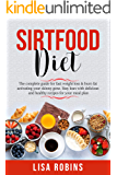 Sirtfood Diet: The complete guide for fast weight loss & burn fat activating your skinny gene. Stay lean with delicious and healthy recipes for your meal plan