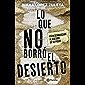 Lo que no borró el desierto (Spanish Edition)