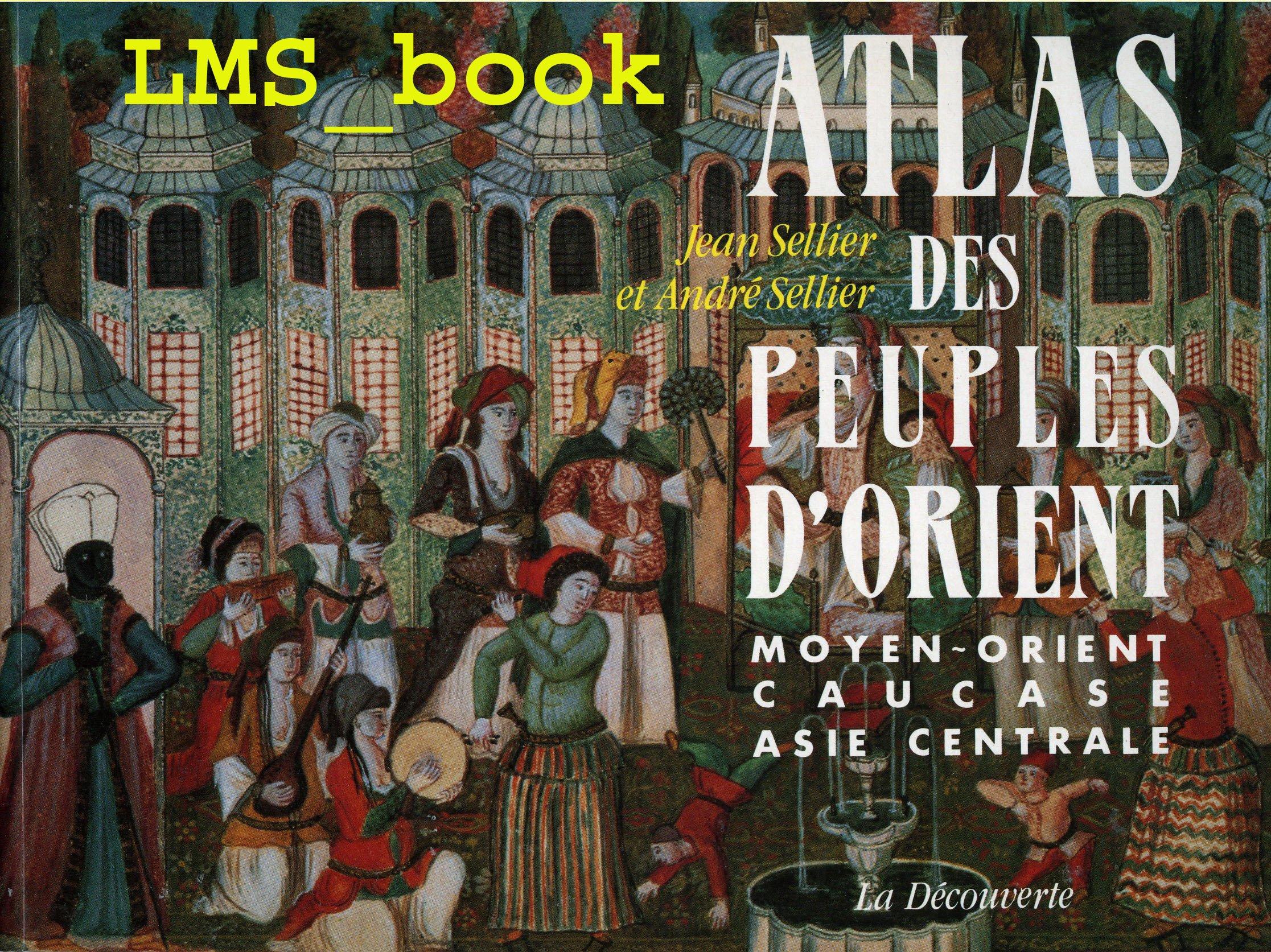 ATLAS DES PEUPLES D'ORIENT Broché – 2000 Jean Sellier André Sellier La Découverte 270712222X