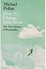How to Change Your Mind: The New Science of Psychedelics Hardcover