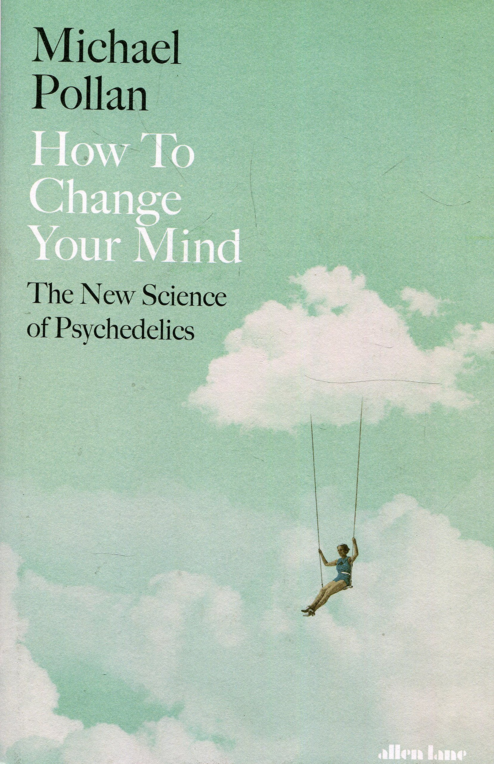 How to Change Your Mind: The New Science of Psychedelics (Inglese) Copertina rigida – 17 mag 2018 Michael Pollan Allen Lane 0241294223 BODY