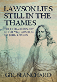 Lawson Lies Still in the Thames: The Extraordinary Life of Vice-Admiral Sir John Lawson