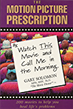 The Motion Picture Prescription: Watch This Movie and Call Me in the Morning (Cinematherapy Book 1)