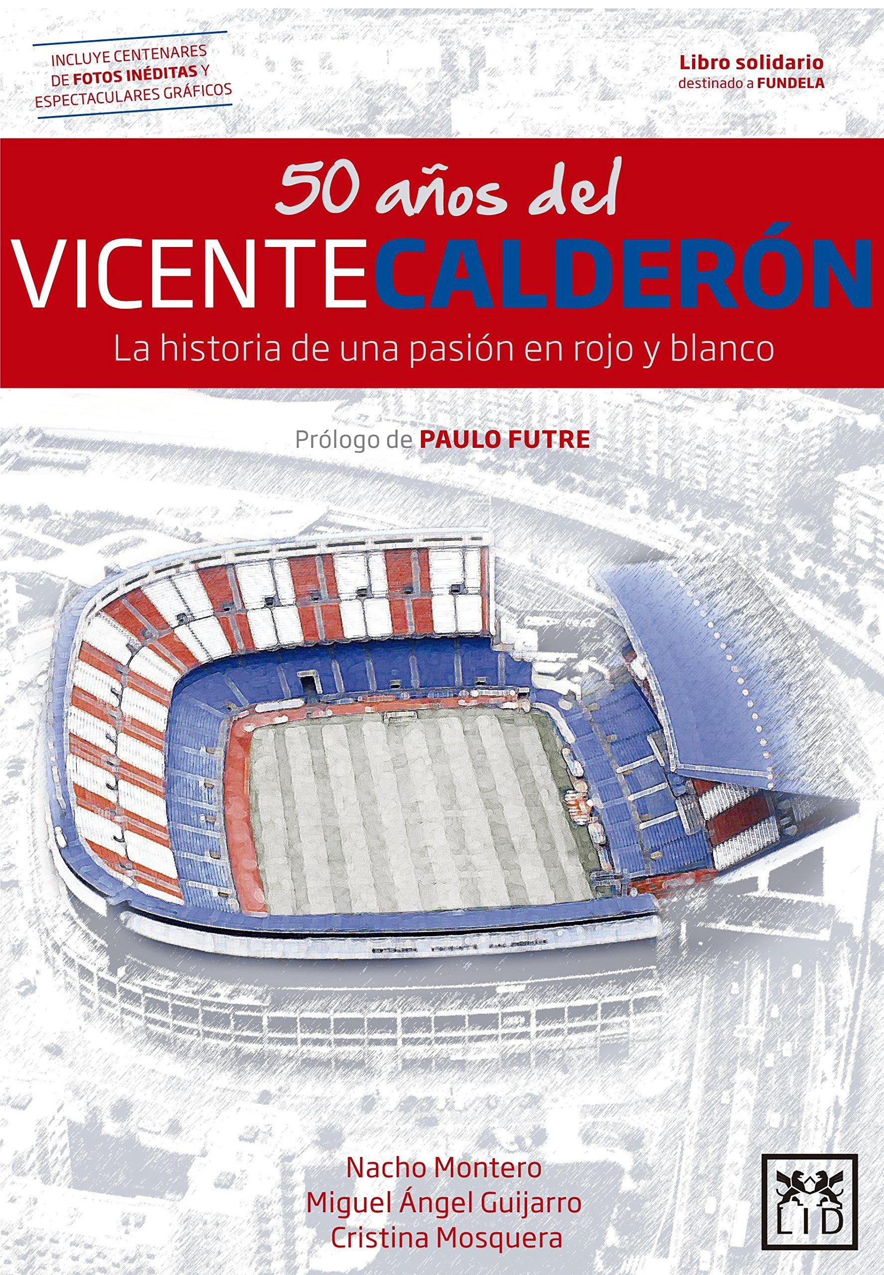 50 años del Vicente Calderón: La historia de una pasión en rojo y blanco (VIVA) (Spanish Edition): Miguel Ángel Guijarro, Nacho Montero, Cristina Mosquera: ...