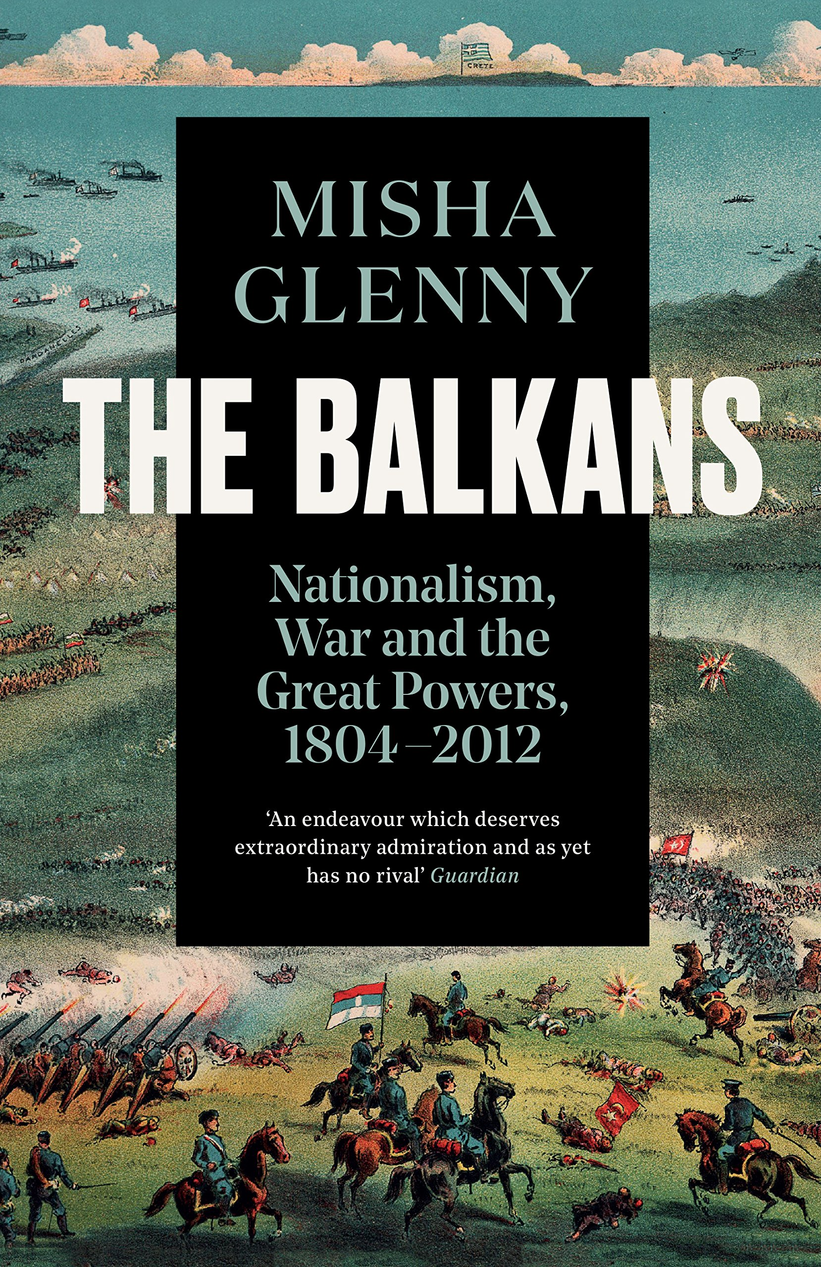 The Balkans, 1804-2012: Nationalism, War and the Great