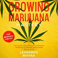 Growing Marijuana Mastery: The Easiest and Complete Illustrated Handbook to Growing Weed Indoor and Outdoor - Your Weed…