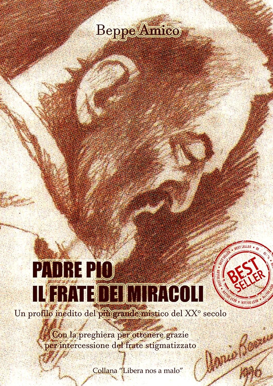 Padre Pio - il frate dei miracoli - Un profilo inedito del più ...