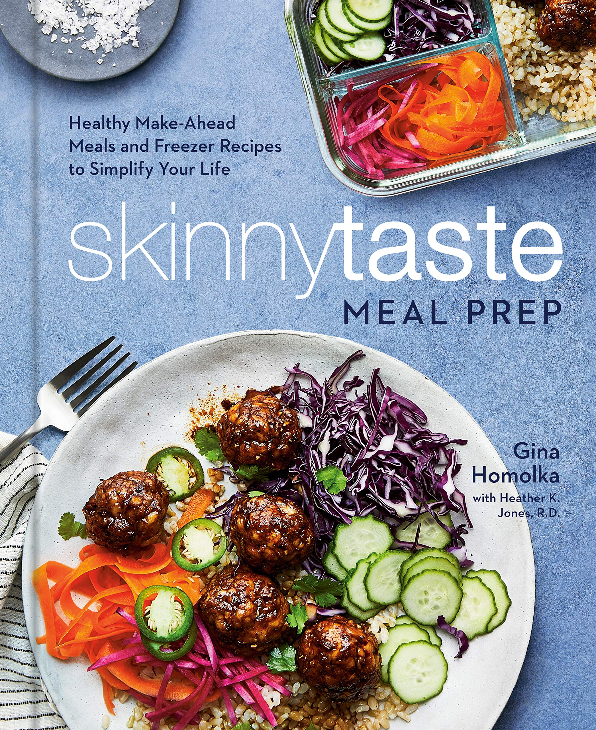 Skinnytaste Meal Prep: Healthy Make-Ahead Meals and Freezer Recipes to Simplify Your Life by Gina Homolka