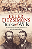 Burke and Wills: The triumph and tragedy of Australia's most famous explorers (English Edition)