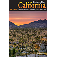 Photographing California - Vol. 2: South: A guide to the natural landmarks of the Golden State