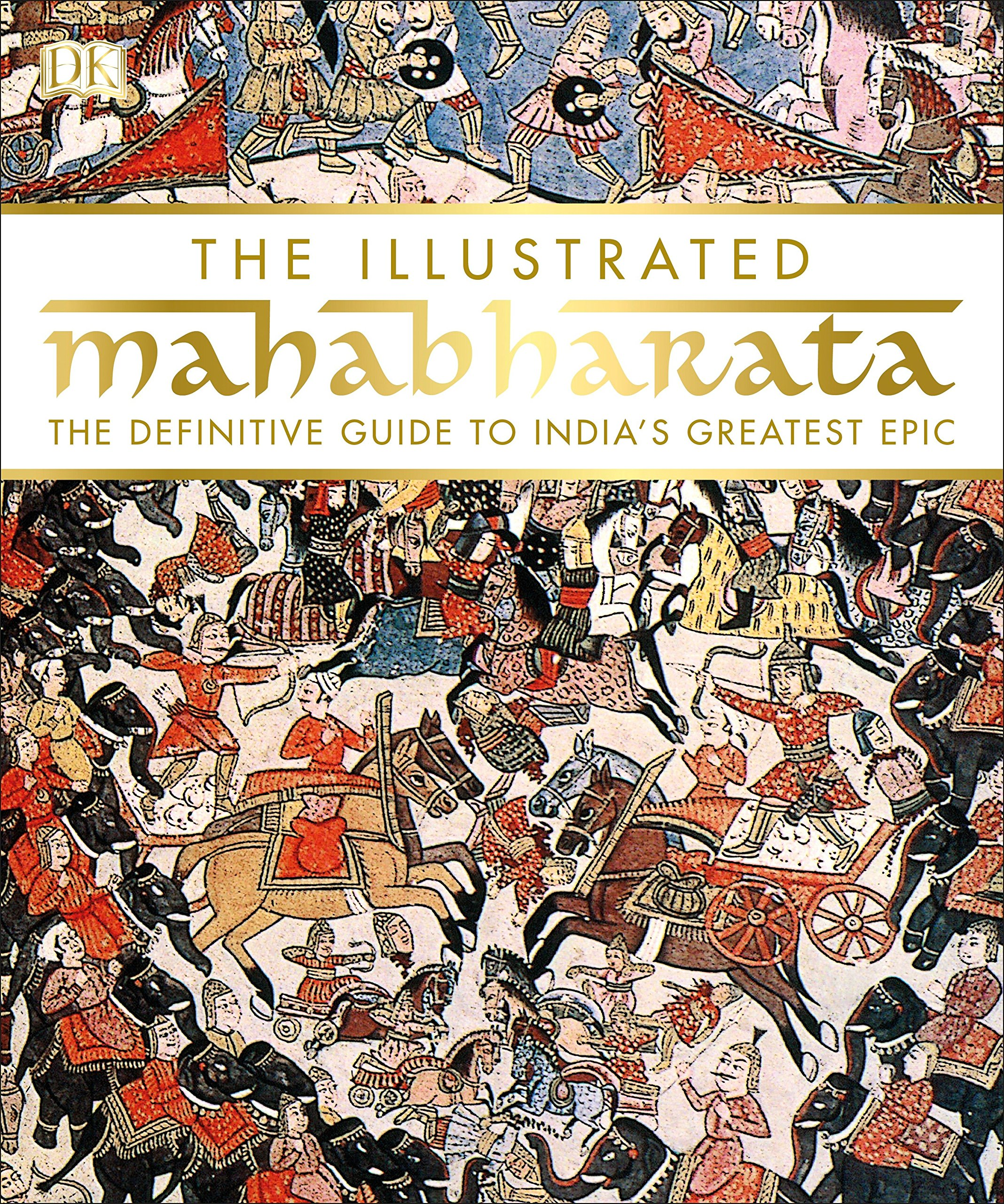 The Illustrated Mahabharata: The Definitive Guide to India s Greatest Epic by DK