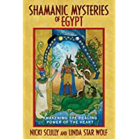Shamanic Mysteries of Egypt: Awakening the Healing Power of the Heart