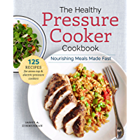 The Healthy Pressure Cooker Cookbook: Nourishing Meals Made Fast (English Edition)