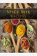 Spice Mix Recipes: Top 50 Most Delicious Spice Mix Recipes [A Seasoning Cookbook] (Recipe Top 50's Book 104) Kindle Edition