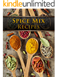 Spice Mix Recipes: Top 50 Most Delicious Spice Mix Recipes [A Seasoning Cookbook] (Recipe Top 50's Book 104)