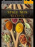 Spice Mix Recipes: Top 50 Most Delicious Spice Mix Recipes [A Seasoning Cookbook] (Recipe Top 50's Book 104) (English Edition)