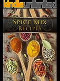 Spice Mix Recipes: Top 50 Most Delicious Spice Mix Recipes [A Seasoning Cookbook] (Recipe Top 50's Book 104)