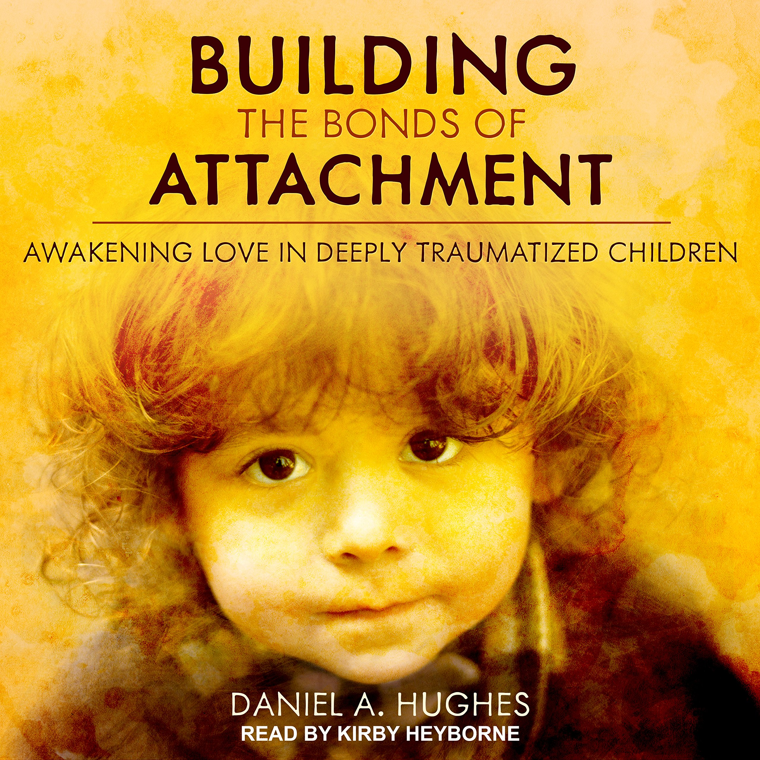 Building the Bonds of Attachment: Awakening Love in Deeply Traumatized Children by Tantor Audio (Image #1)