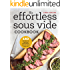The Effortless Sous Vide Cookbook: 140 Recipes for Crafting Restaurant-Quality Meals Every Day