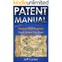 Patent Manual: How to Patent and Protect Your Ideas For Ever