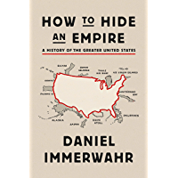 How to Hide an Empire: A History of the Greater United States (English Edition)