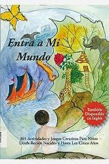 Entra a Mi Mundo : 365 Actividades Y Juegos Creativos Para Niños Desde Recién Nacidos Y Hasta Los Cinco Años (2008 Spanish Paperback Edition) Paperback