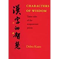 Characters of Wisdom - Taoist Tales of the Acupuncture Points (English Edition)