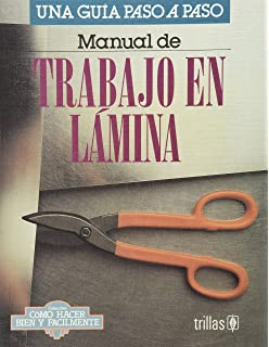 Manual de trabajo en lamina/ Manual of Tin-Plate Work: Una Guia Paso