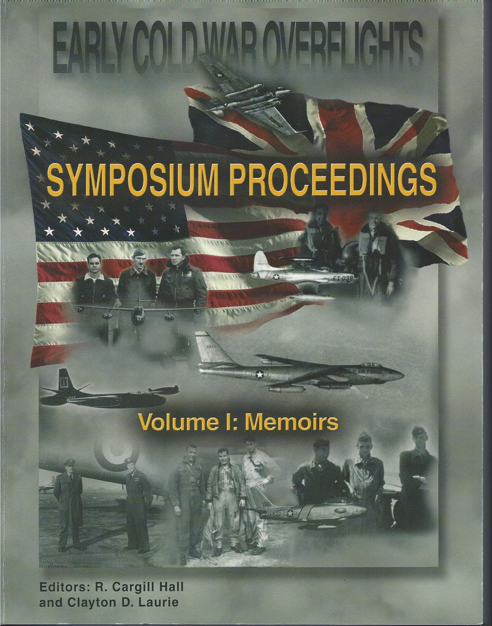 Early Cold War Overflights, 1950-1956, Symposium Proceedings, Held at the Tighe Auditorium, Defense Intelligence Agency, February 22-23, 2001, Volume 1: Memoirs; Volume 2, Appendices. ebook
