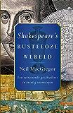 Shakespeare's rusteloze wereld: Een verrassende geschiedenis in twintig voorwerpen