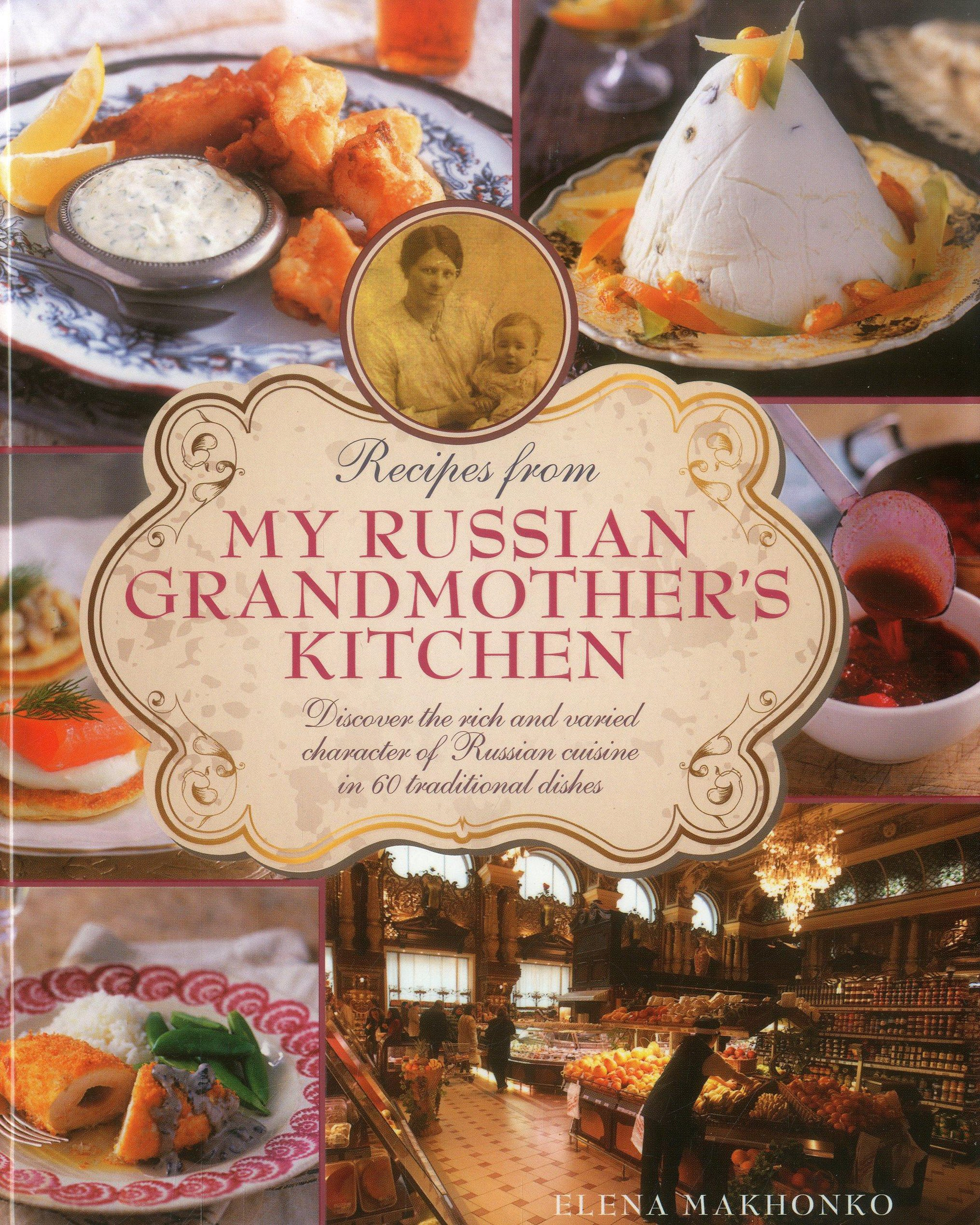 Download Recipes from My Russian Grandmother's Kitchen: Discover the rich and varied character of Russian cuisine in 60 traditional dishes pdf