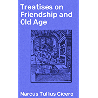 Treatises on Friendship and Old Age (English Edition)