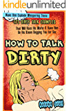 How to Talk Dirty: Make Him Explode Whispering These 173 Dirty Talk Examples that Will Rock His World & Have Him on His…