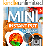 Mini Instant Pot Cookbook: Superfast 3-Quart Models Electric Pressure Cooker Recipes - Cooking Healthy, Most Delicious & Easy Meals