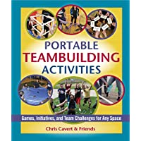 Portable Teambuilding Activities: Games, Initiatives, and Team Challenges for Any Space