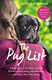 The Pug List (with Bonus Content): A Ridiculous Little Dog, a Family Who Lost Everything, and How They All Found Their Way Home