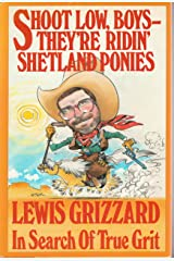 Shoot Low, Boys--They're Ridin' Shetland Ponies: In Search of True Grit Hardcover