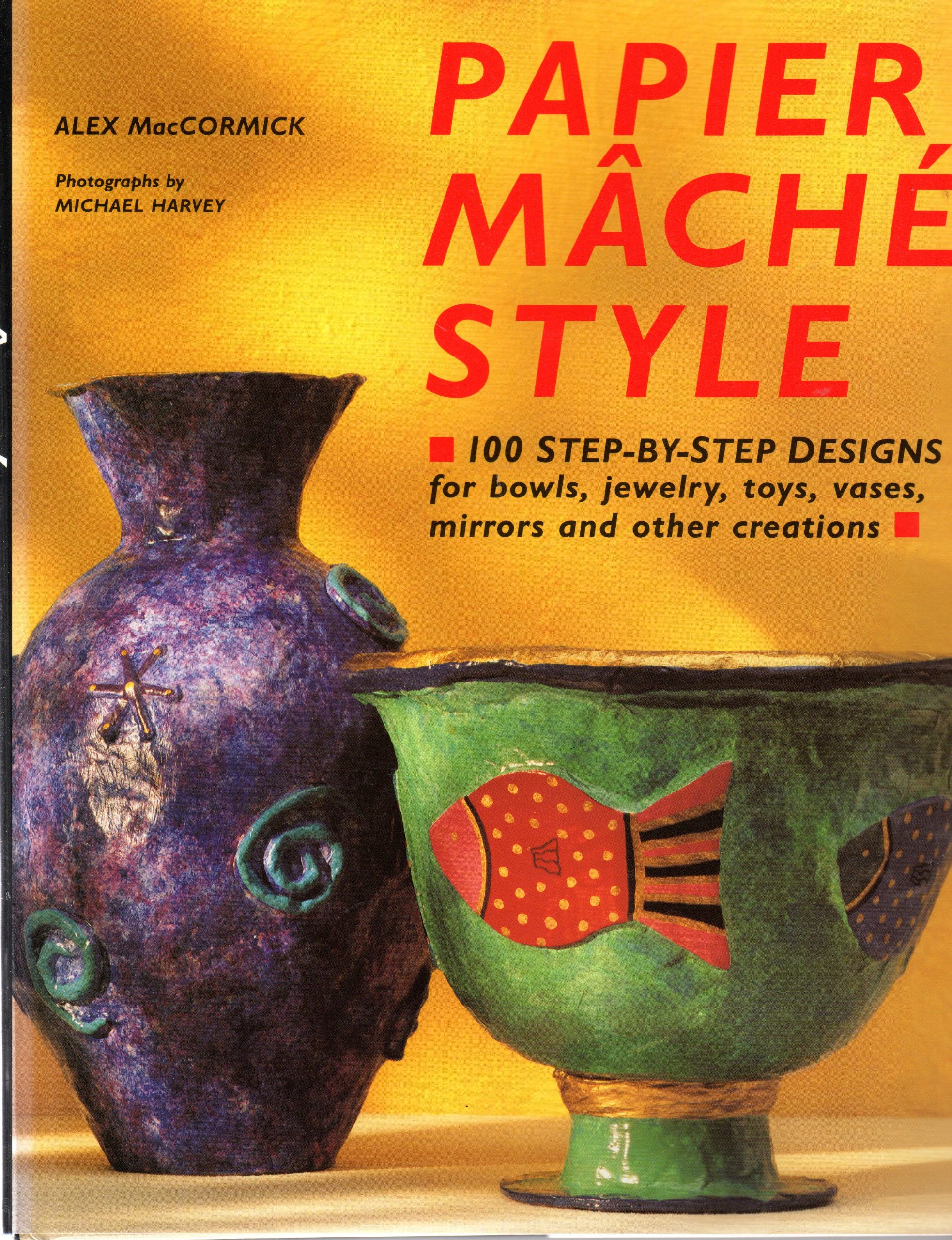 Papier mache style one hundred step by step designs for bowls papier mache style one hundred step by step designs for bowls jewelry toys vases mirrors and other creations alex maccormick 9781854799128 reviewsmspy