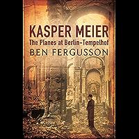 Kasper Meier: The Planes at Berlin-Tempelhof (English Edition)