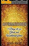 Affirmationen: 5 Dinge die zu Glück und Wohlstand führen: Affirmationen, Kraftquelle, Manifestieren, Visualisieren, Das-Gesetz-Anziehung