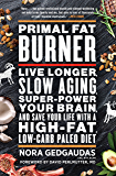 Primal Fat Burner: Live longer, slow aging, super-power your brain and save your life with a high-fat, low-carb paleo diet
