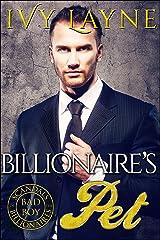The Billionaire's Pet (Scandals of the Bad Boy Billionaires Book 3) Kindle Edition