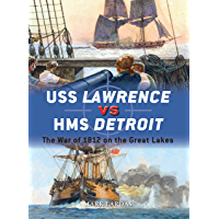 USS Lawrence vs HMS Detroit: The War of 1812 on the Great Lakes (Duel Book 79)