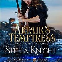 Artair's Temptress: A Scottish Time Travel Romance: Highlander Fate, Book 5