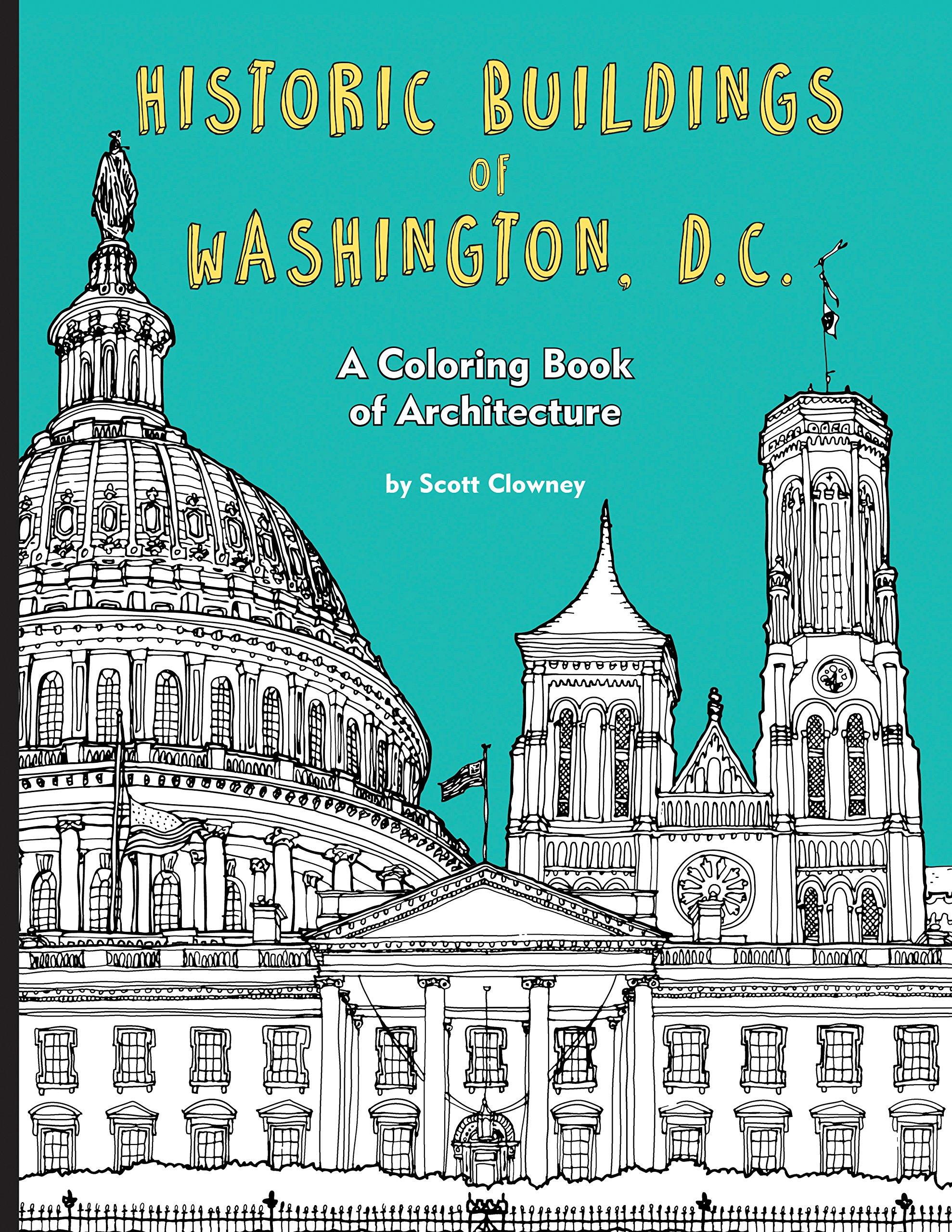 Amazon Historic Buildings Of Washington DC A Coloring Book Architecture 9781938700484 Scott Clowney Books
