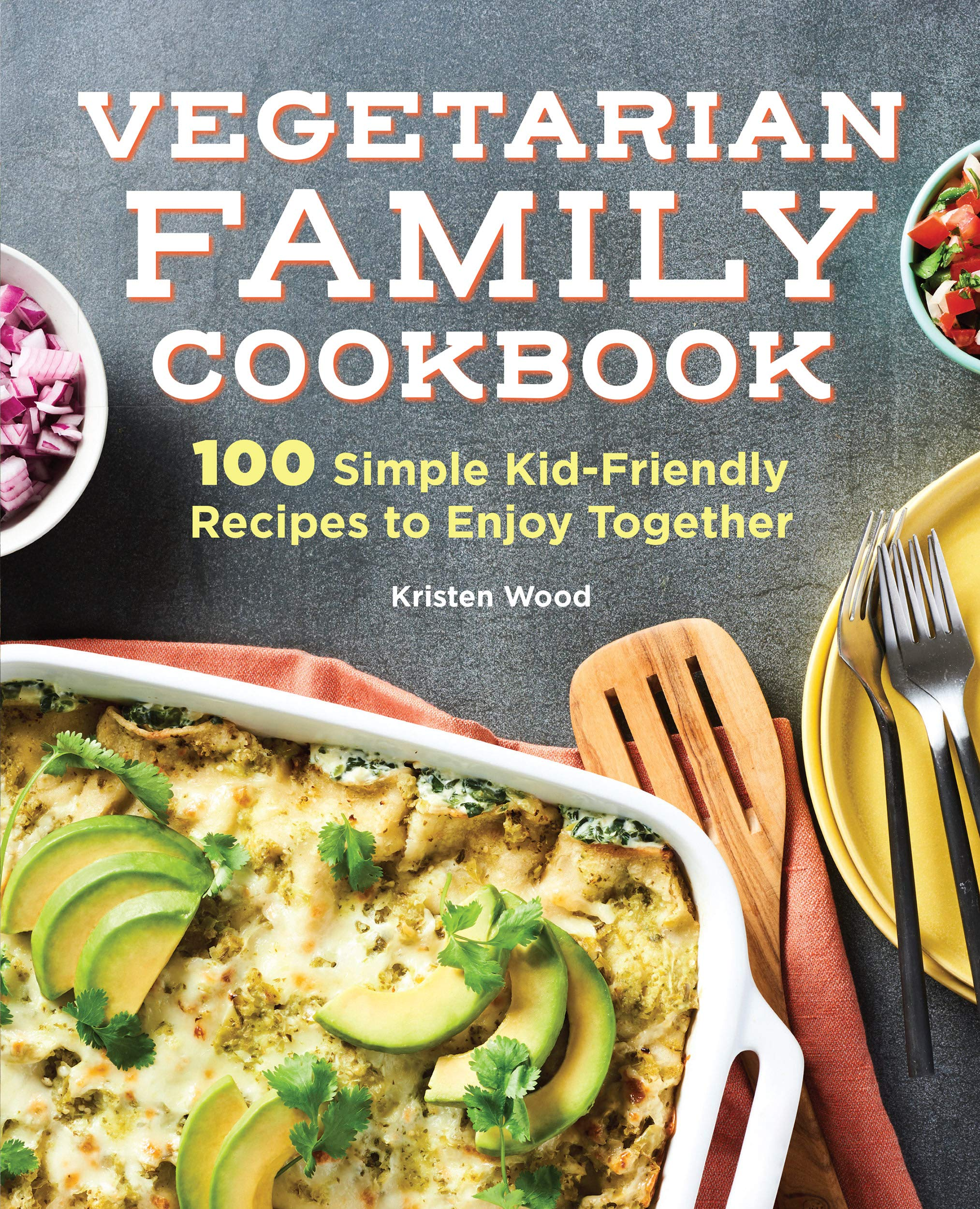 The Vegetarian Family Cookbook: 100 Simple Kid-Friendly Recipes To Enjoy Together