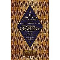 Les archives de la magie. Les animaux fantastiques: Les crimes de Grindelwald: Dans les coulisses du film