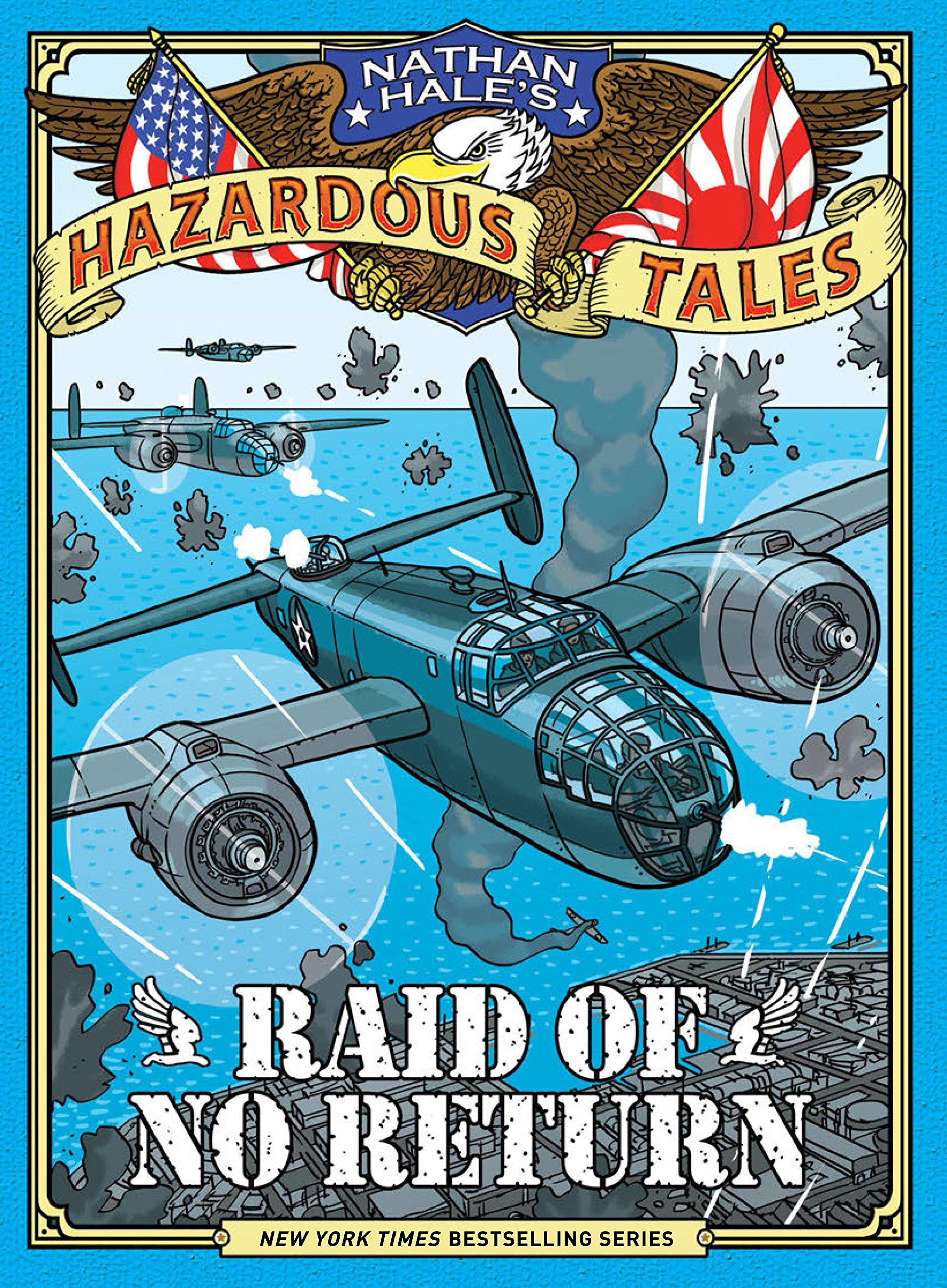 Raid of No Return (Nathan Hale's Hazardous Tales #7): A World War II Tale of the Doolittle Raid (English Edition)